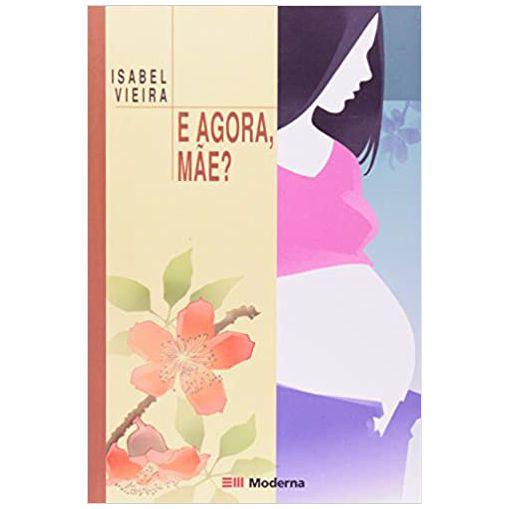 Livro E Agora Mae? - Editora Moderna